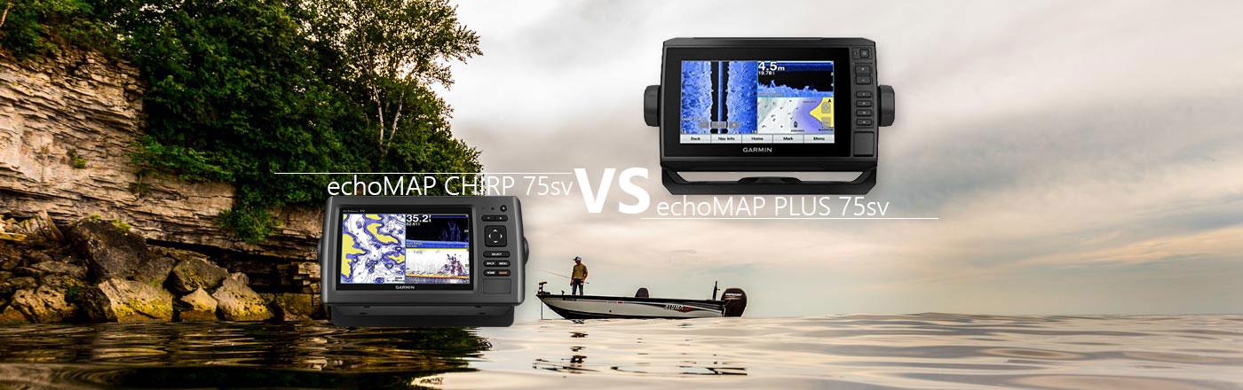 Garmin echoMap Plus 75sv VS echoMap CHIRP 75sv
